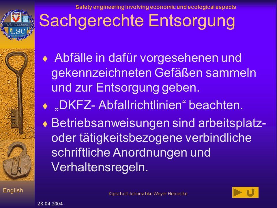 Safety engineering involving economic and ecological aspects Kipscholl Janorschke Weyer Heinecke English 28.04.2004 Sachgerechte Entsorgung Abfälle in dafür vorgesehenen und gekennzeichneten Gefäßen sammeln und zur Entsorgung geben.