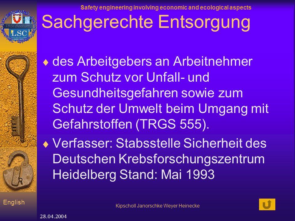 Safety engineering involving economic and ecological aspects Kipscholl Janorschke Weyer Heinecke English 28.04.2004 Sachgerechte Entsorgung des Arbeit