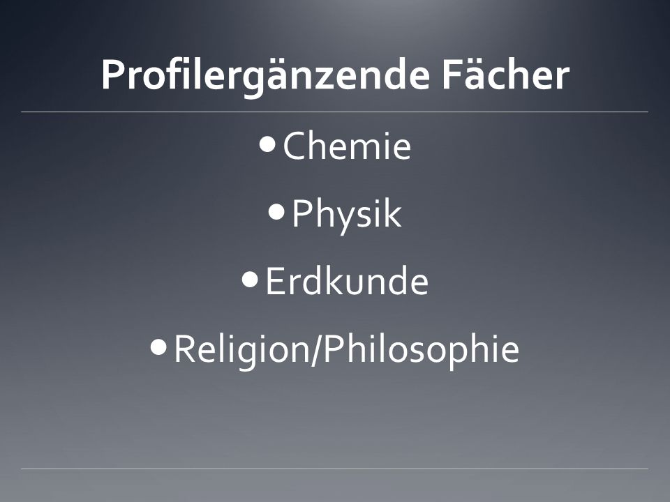 Profilergänzende Fächer Chemie Physik Erdkunde Religion/Philosophie