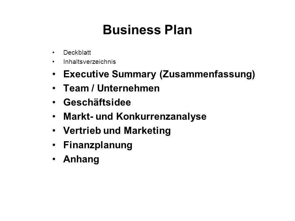 Business Plan Deckblatt Inhaltsverzeichnis Executive Summary (Zusammenfassung) Team / Unternehmen Geschäftsidee Markt- und Konkurrenzanalyse Vertrieb