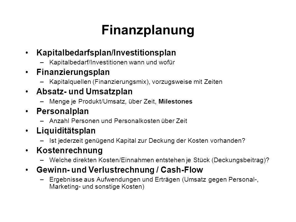 Finanzplanung Kapitalbedarfsplan/Investitionsplan –Kapitalbedarf/Investitionen wann und wofür Finanzierungsplan –Kapitalquellen (Finanzierungsmix), vo