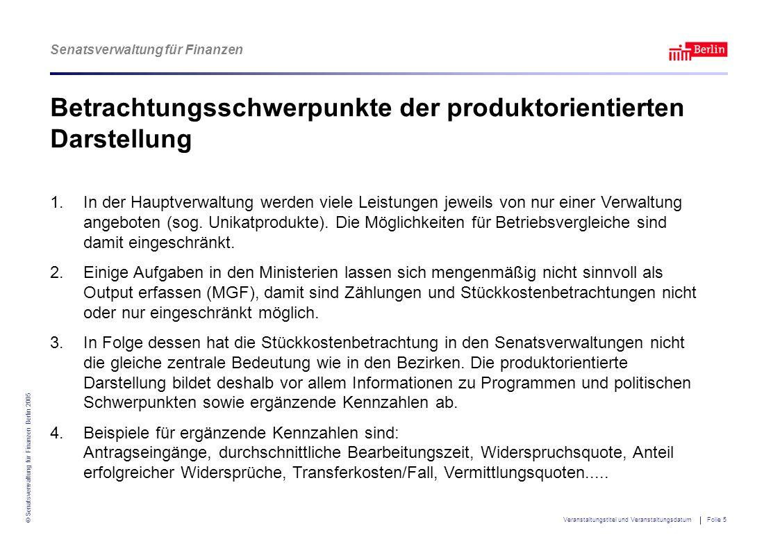 Senatsverwaltung für Finanzen © Senatsverwaltung für Finanzen Berlin 2005 Veranstaltungstitel und Veranstaltungsdatum Folie 5 Betrachtungsschwerpunkte