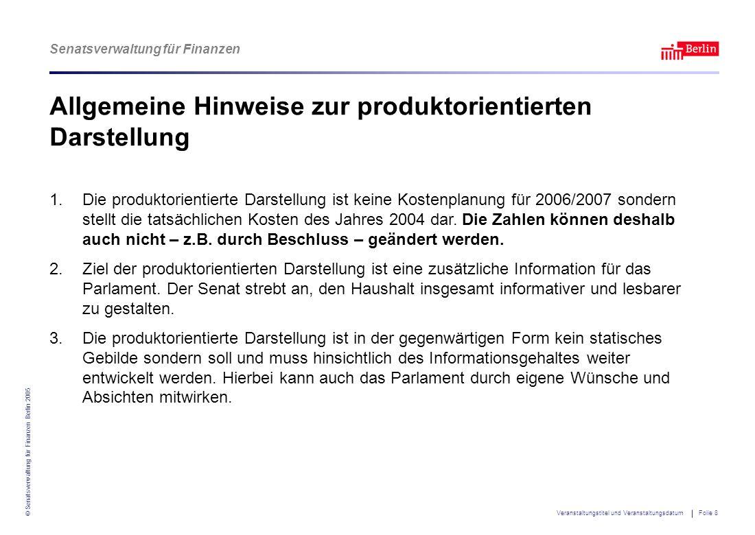 Senatsverwaltung für Finanzen © Senatsverwaltung für Finanzen Berlin 2005 Veranstaltungstitel und Veranstaltungsdatum Folie 8 Allgemeine Hinweise zur