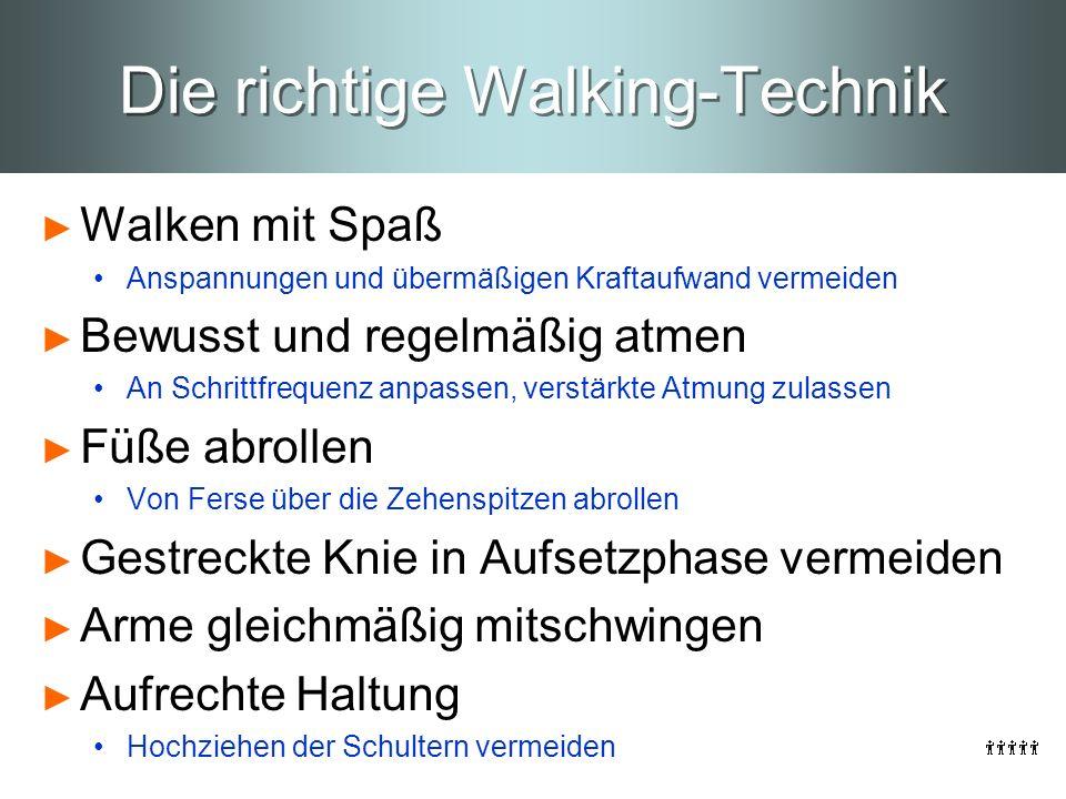 Die richtige Walking-Technik Walken mit Spaß Anspannungen und übermäßigen Kraftaufwand vermeiden Bewusst und regelmäßig atmen An Schrittfrequenz anpas