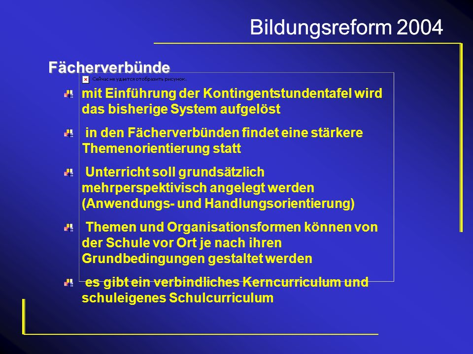 Bildungsreform 2004 Fächerverbünde mit Einführung der Kontingentstundentafel wird das bisherige System aufgelöst in den Fächerverbünden findet eine st