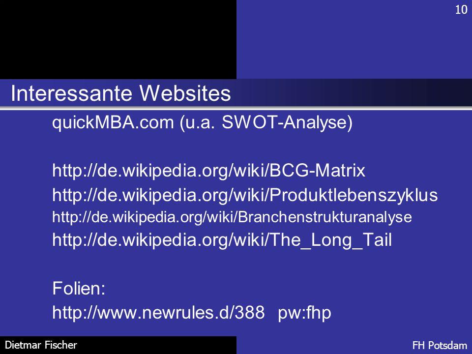 Interessante Websites 10 FH Potsdam Dietmar Fischer quickMBA.com (u.a. SWOT-Analyse) http://de.wikipedia.org/wiki/BCG-Matrix http://de.wikipedia.org/w