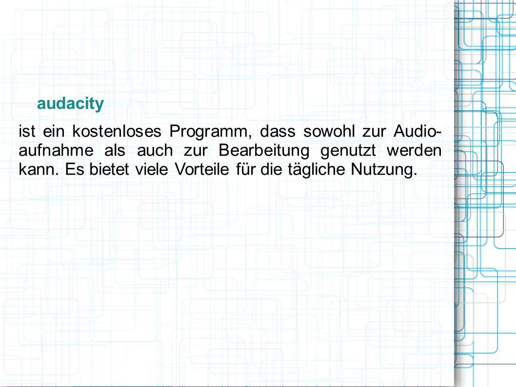 ist ein kostenloses Programm, dass sowohl zur Audio- aufnahme als auch zur Bearbeitung genutzt werden kann. Es bietet viele Vorteile für die tägliche