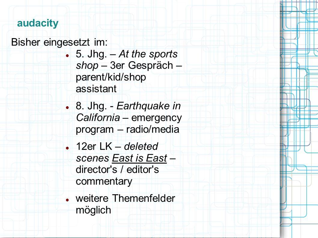 Bisher eingesetzt im: 5. Jhg. – At the sports shop – 3er Gespräch – parent/kid/shop assistant 8. Jhg. - Earthquake in California – emergency program –