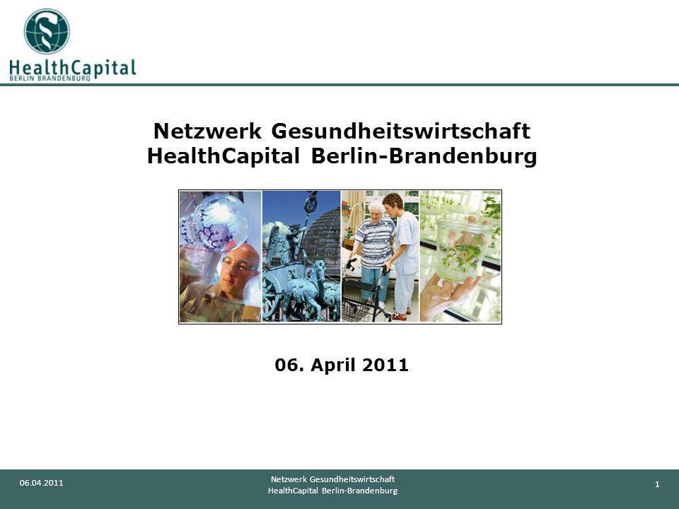 1 06.04.2011 Netzwerk Gesundheitswirtschaft HealthCapital Berlin-Brandenburg Netzwerk Gesundheitswirtschaft HealthCapital Berlin-Brandenburg 06. April