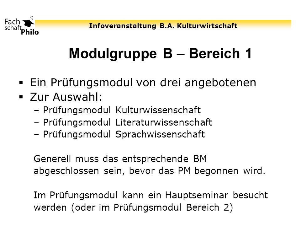 Infoveranstaltung B.A. Kulturwirtschaft Modulgruppe B – Bereich 1 Ein Prüfungsmodul von drei angebotenen Zur Auswahl: –Prüfungsmodul Kulturwissenschaf