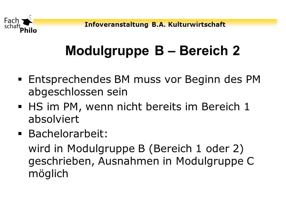 Infoveranstaltung B.A. Kulturwirtschaft Modulgruppe B – Bereich 2 Entsprechendes BM muss vor Beginn des PM abgeschlossen sein HS im PM, wenn nicht ber