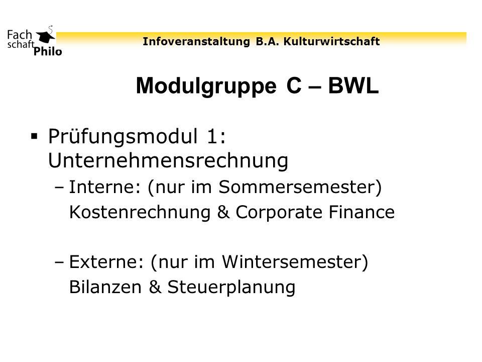 Infoveranstaltung B.A. Kulturwirtschaft Modulgruppe C – BWL Prüfungsmodul 1: Unternehmensrechnung –Interne: (nur im Sommersemester) Kostenrechnung & C