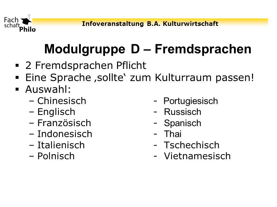 Infoveranstaltung B.A. Kulturwirtschaft Modulgruppe D – Fremdsprachen 2 Fremdsprachen Pflicht Eine Sprache sollte zum Kulturraum passen! Auswahl: –Chi