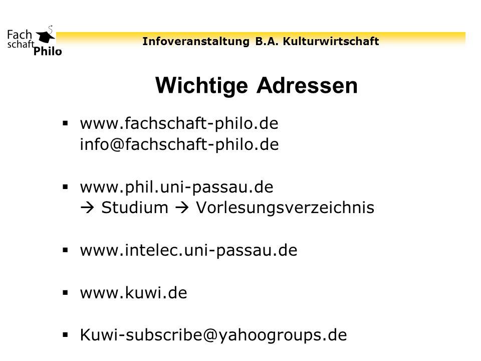 Infoveranstaltung B.A. Kulturwirtschaft Wichtige Adressen www.fachschaft-philo.de info@fachschaft-philo.de www.phil.uni-passau.de Studium Vorlesungsve