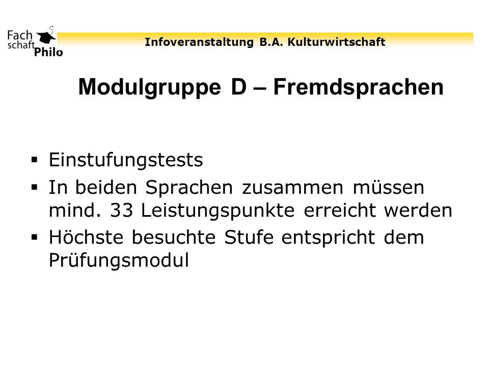 Infoveranstaltung B.A. Kulturwirtschaft Modulgruppe D – Fremdsprachen Einstufungstests In beiden Sprachen zusammen müssen mind. 33 Leistungspunkte err