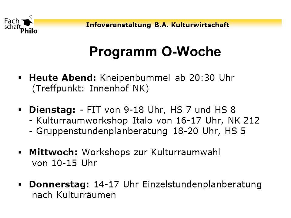 Infoveranstaltung B.A. Kulturwirtschaft Programm O-Woche Heute Abend: Kneipenbummel ab 20:30 Uhr (Treffpunkt: Innenhof NK) Dienstag: - FIT von 9-18 Uh