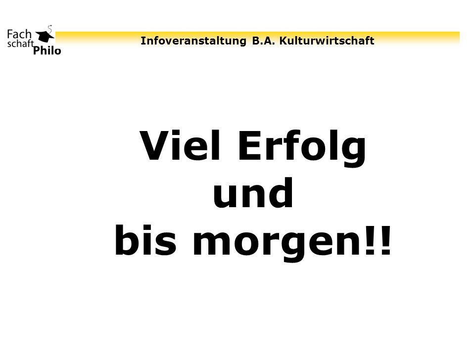 Infoveranstaltung B.A. Kulturwirtschaft Viel Erfolg und bis morgen!!