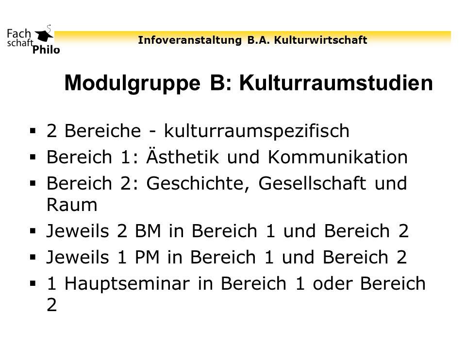 Infoveranstaltung B.A. Kulturwirtschaft Modulgruppe B: Kulturraumstudien 2 Bereiche - kulturraumspezifisch Bereich 1: Ästhetik und Kommunikation Berei