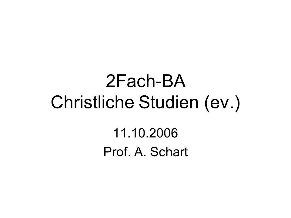 2Fach-BA Christliche Studien (ev.) 11.10.2006 Prof. A. Schart