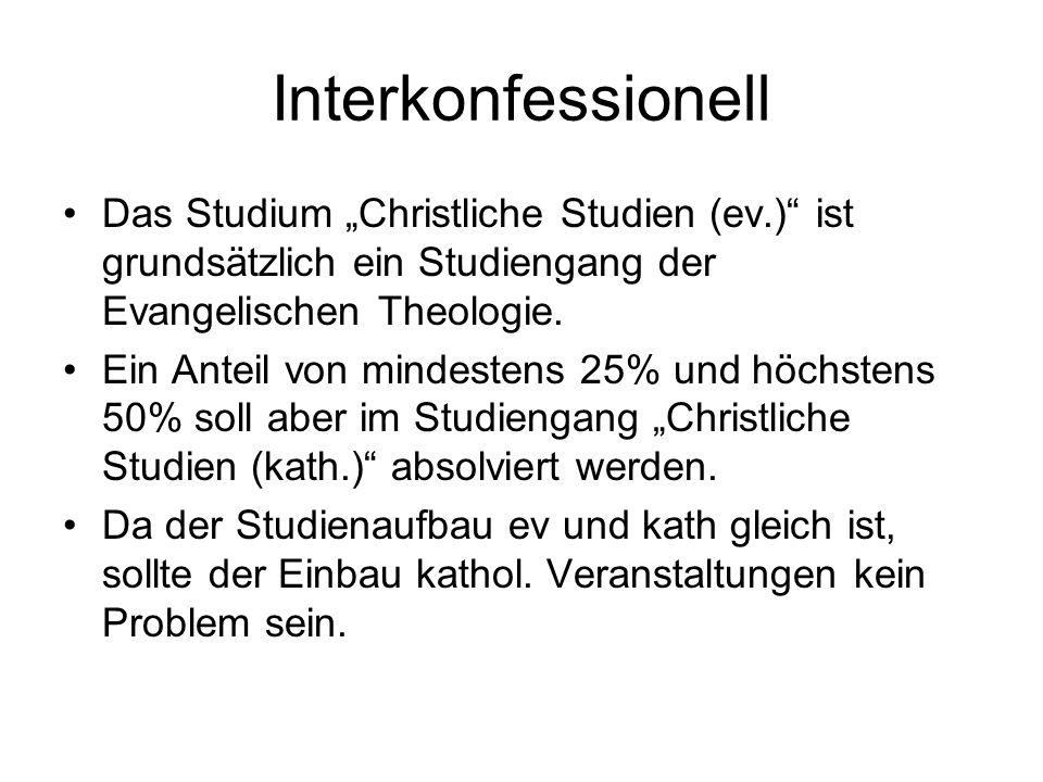 Interkonfessionell Das Studium Christliche Studien (ev.) ist grundsätzlich ein Studiengang der Evangelischen Theologie.