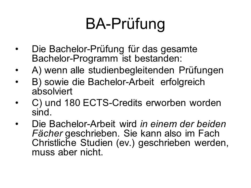 BA-Prüfung Die Bachelor-Prüfung für das gesamte Bachelor-Programm ist bestanden: A) wenn alle studienbegleitenden Prüfungen B) sowie die Bachelor-Arbeit erfolgreich absolviert C) und 180 ECTS-Credits erworben worden sind.