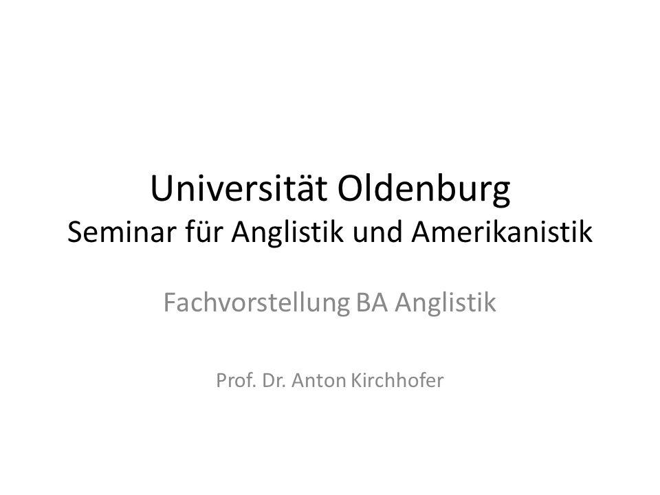 Universität Oldenburg Seminar für Anglistik und Amerikanistik Fachvorstellung BA Anglistik Prof. Dr. Anton Kirchhofer