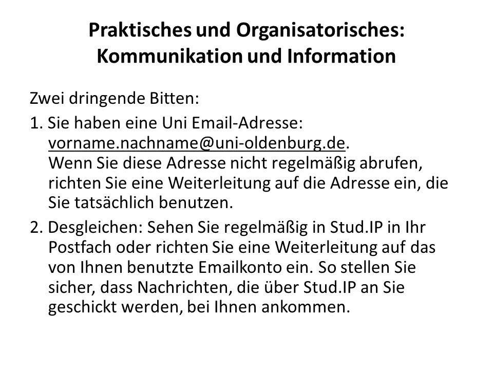 Praktisches und Organisatorisches: Kommunikation und Information Zwei dringende Bitten: 1. Sie haben eine Uni Email-Adresse: vorname.nachname@uni-olde