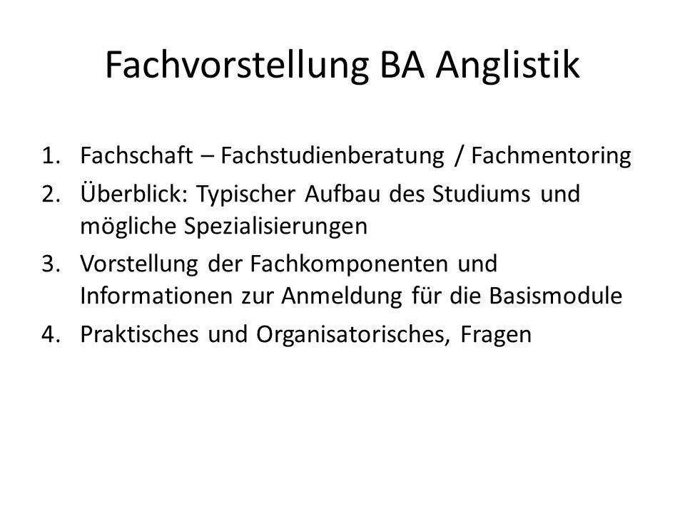 Fachvorstellung BA Anglistik 1.Fachschaft – Fachstudienberatung / Fachmentoring 2.Überblick: Typischer Aufbau des Studiums und mögliche Spezialisierun