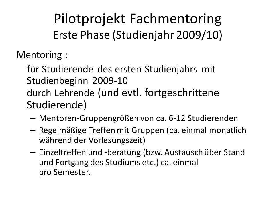 Pilotprojekt Fachmentoring Erste Phase (Studienjahr 2009/10) Mentoring : für Studierende des ersten Studienjahrs mit Studienbeginn 2009-10 durch Lehre