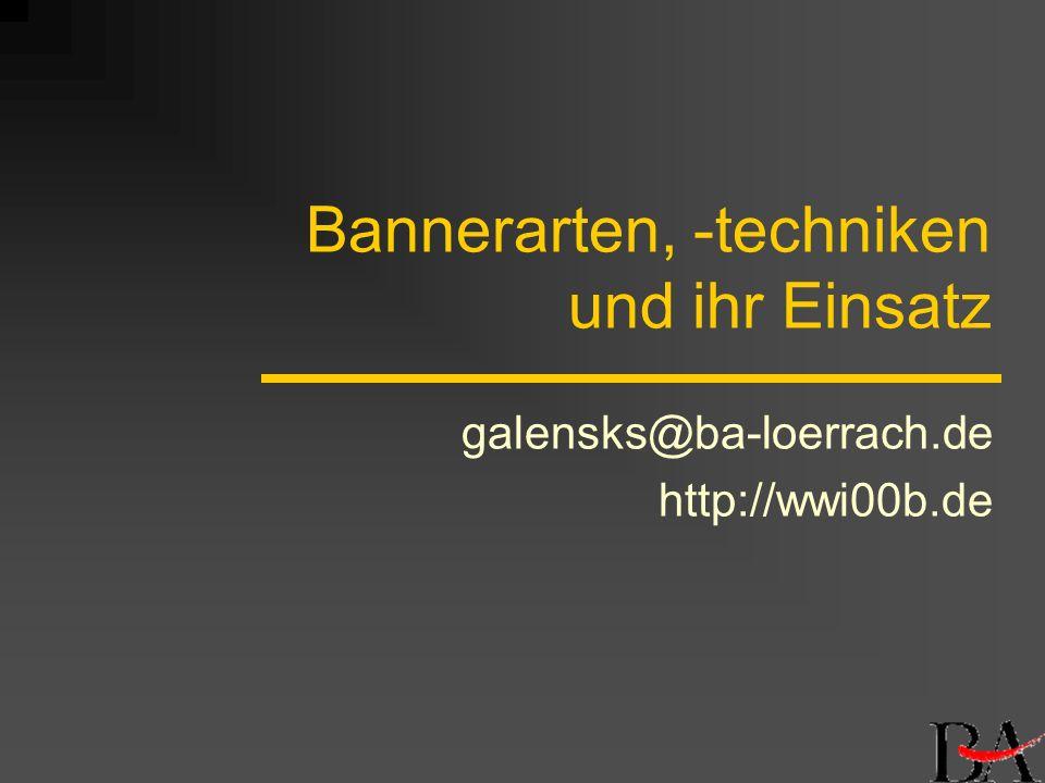 Bannerarten, -techniken und ihr Einsatz galensks@ba-loerrach.de http://wwi00b.de