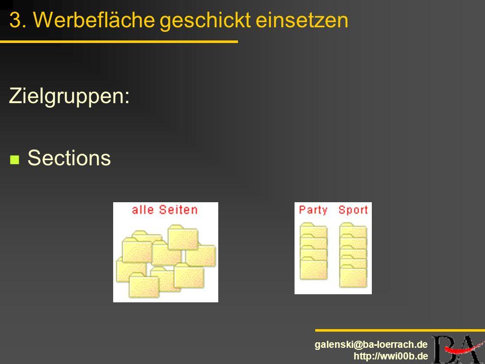 galenski@ba-loerrach.de http://wwi00b.de 3. Werbefläche geschickt einsetzen Zielgruppen: Sections