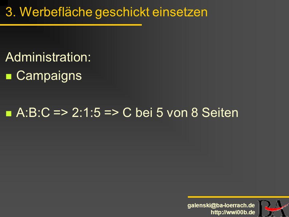 galenski@ba-loerrach.de http://wwi00b.de 3. Werbefläche geschickt einsetzen Administration: Campaigns A:B:C => 2:1:5 => C bei 5 von 8 Seiten