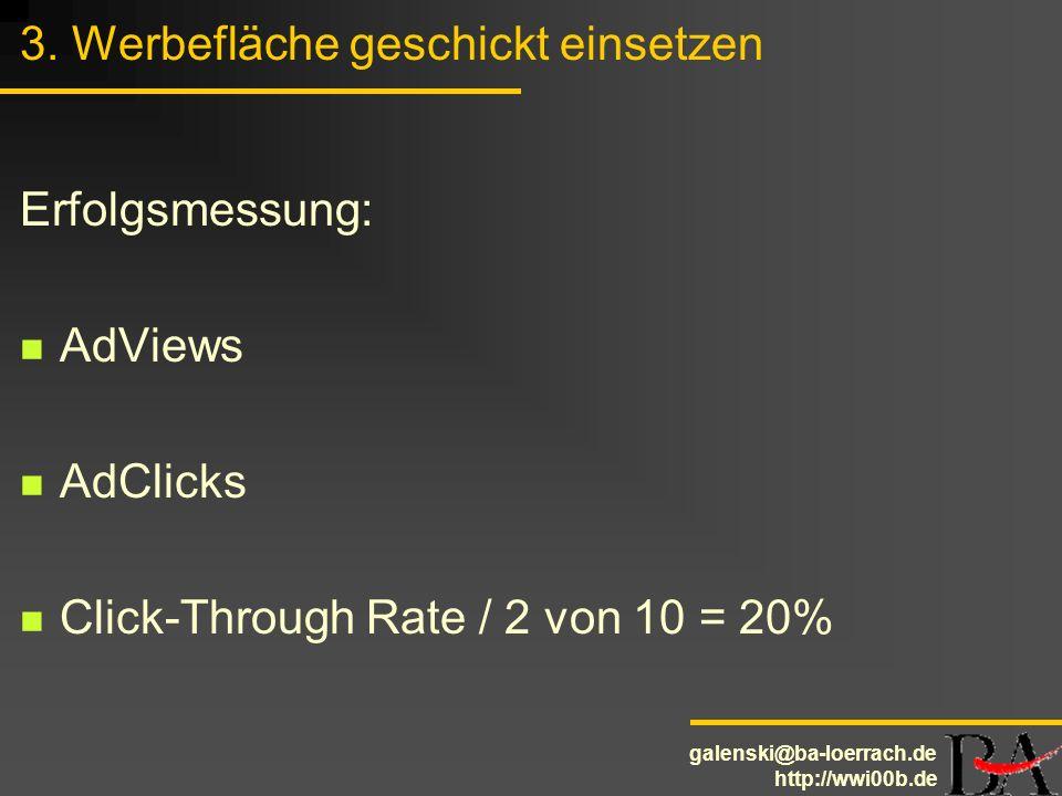 galenski@ba-loerrach.de http://wwi00b.de 3. Werbefläche geschickt einsetzen Erfolgsmessung: AdViews AdClicks Click-Through Rate / 2 von 10 = 20%