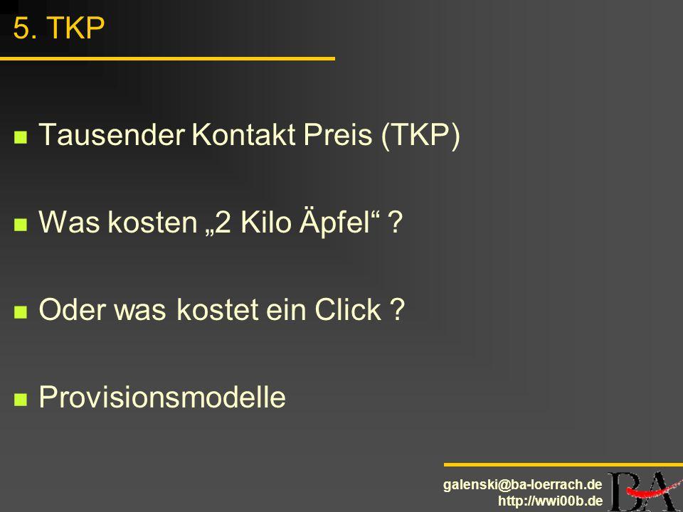 galenski@ba-loerrach.de http://wwi00b.de 5. TKP Tausender Kontakt Preis (TKP) Was kosten 2 Kilo Äpfel ? Oder was kostet ein Click ? Provisionsmodelle