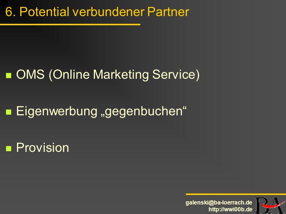 galenski@ba-loerrach.de http://wwi00b.de 6. Potential verbundener Partner OMS (Online Marketing Service) Eigenwerbung gegenbuchen Provision