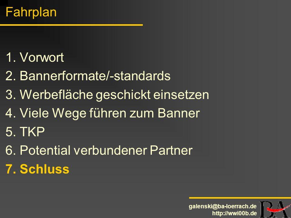 galenski@ba-loerrach.de http://wwi00b.de Fahrplan 1. Vorwort 2. Bannerformate/-standards 3. Werbefläche geschickt einsetzen 4. Viele Wege führen zum B