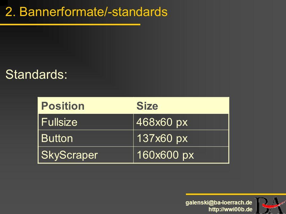 galenski@ba-loerrach.de http://wwi00b.de 2. Bannerformate/-standards Standards: PositionSize Fullsize468x60 px Button137x60 px SkyScraper160x600 px