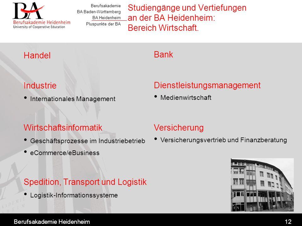 Berufsakademie BA Baden-Württemberg BA Heidenheim Pluspunkte der BA Berufsakademie Heidenheim12 Studiengänge und Vertiefungen an der BA Heidenheim: Be