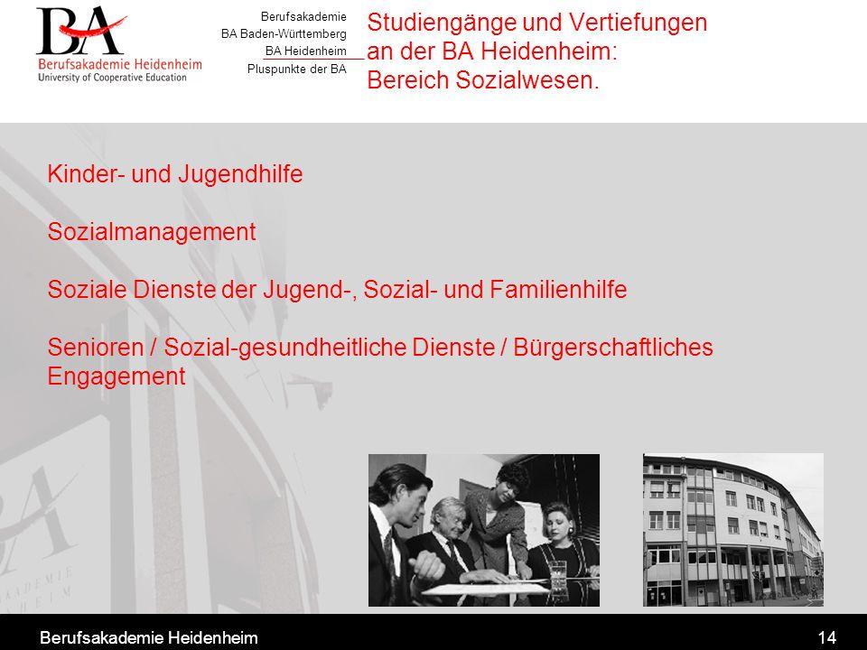 Berufsakademie BA Baden-Württemberg BA Heidenheim Pluspunkte der BA Berufsakademie Heidenheim14 Studiengänge und Vertiefungen an der BA Heidenheim: Be
