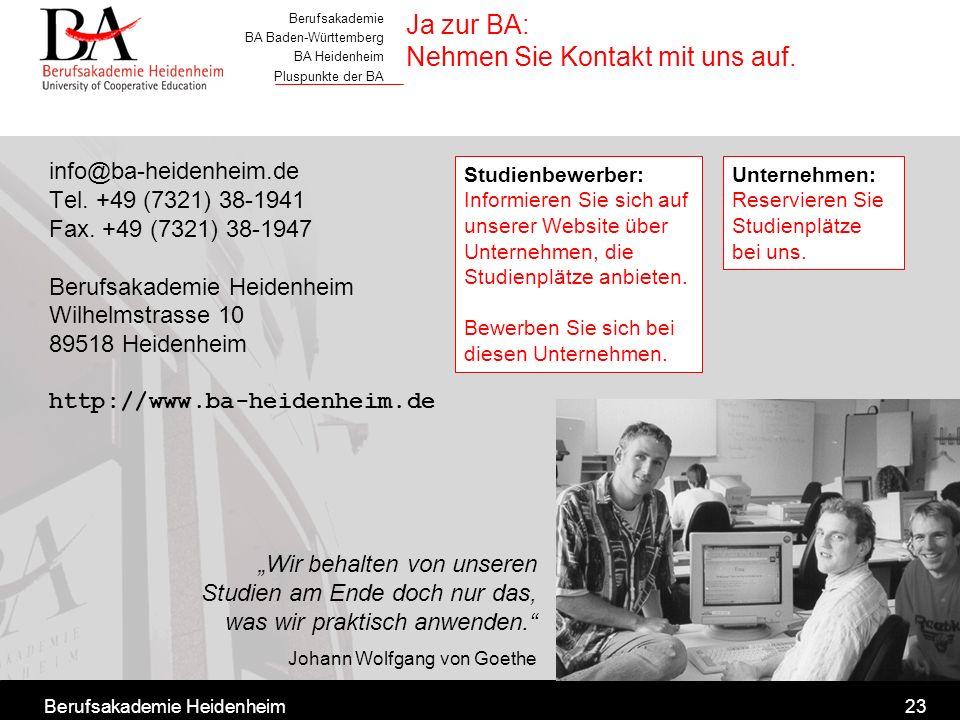 Berufsakademie BA Baden-Württemberg BA Heidenheim Pluspunkte der BA Berufsakademie Heidenheim23 Ja zur BA: Nehmen Sie Kontakt mit uns auf. info@ba-hei