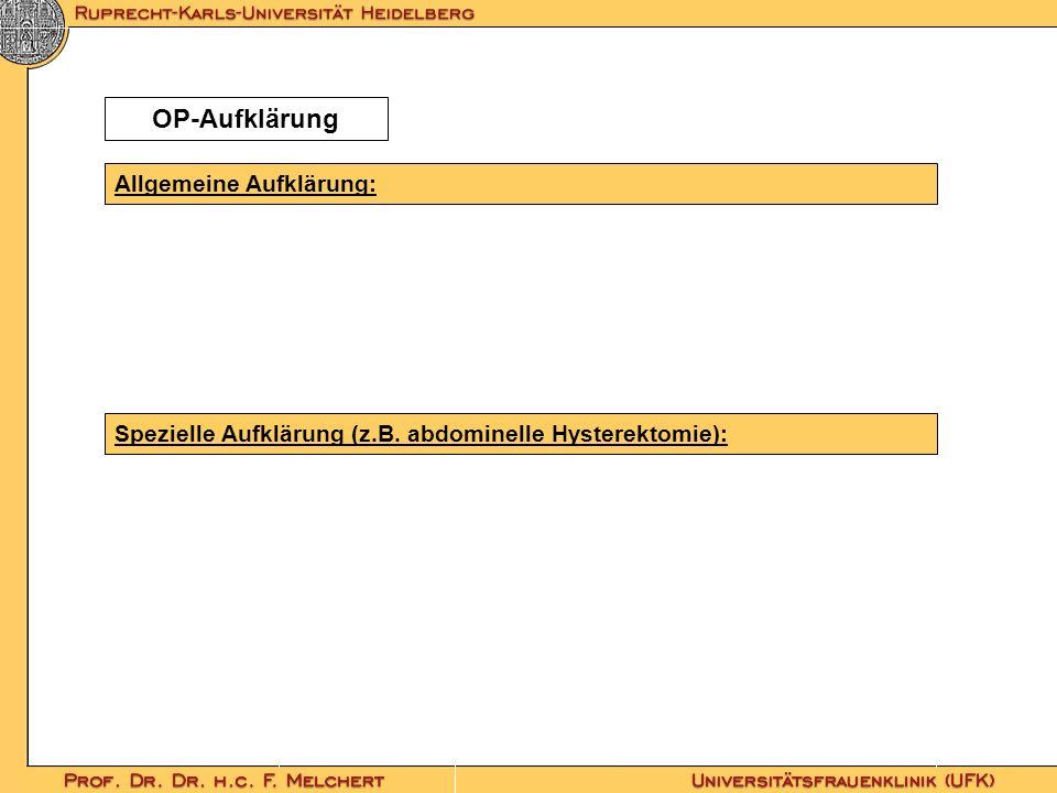 OP-Aufklärung Spezielle Aufklärung (z.B. abdominelle Hysterektomie): Allgemeine Aufklärung: