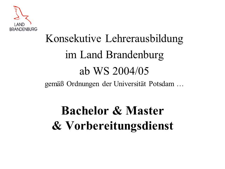 Bachelor & Master & Vorbereitungsdienst Konsekutive Lehrerausbildung im Land Brandenburg ab WS 2004/05 gemäß Ordnungen der Universität Potsdam …