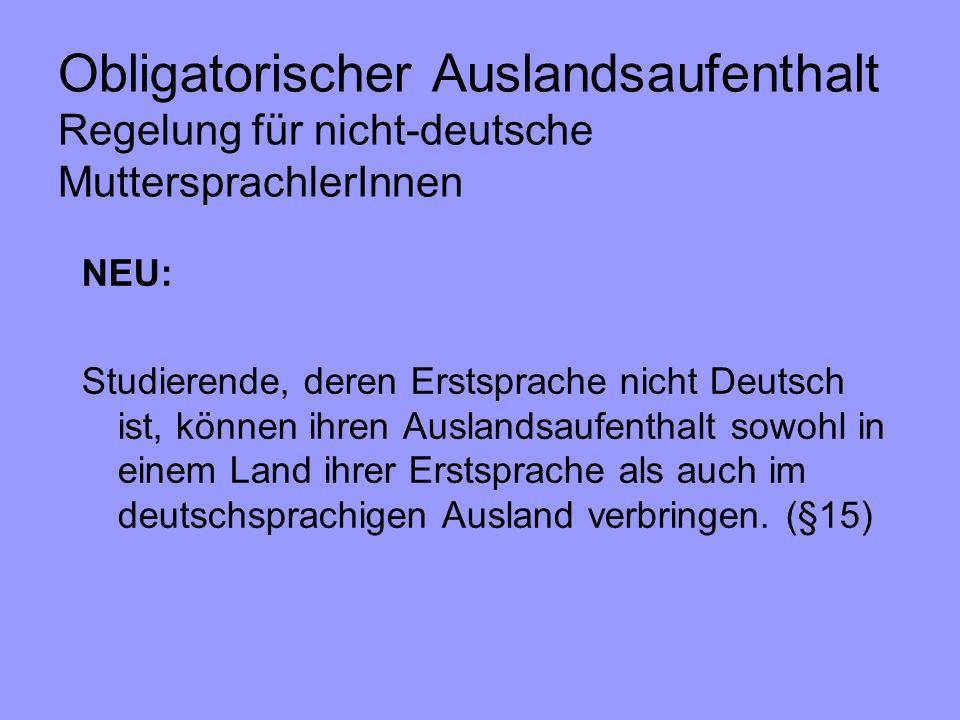 Obligatorischer Auslandsaufenthalt Regelung für nicht-deutsche MuttersprachlerInnen NEU: Studierende, deren Erstsprache nicht Deutsch ist, können ihre