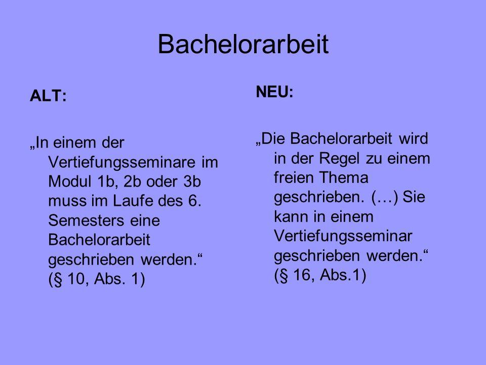 Bachelorarbeit ALT: In einem der Vertiefungsseminare im Modul 1b, 2b oder 3b muss im Laufe des 6. Semesters eine Bachelorarbeit geschrieben werden. (§