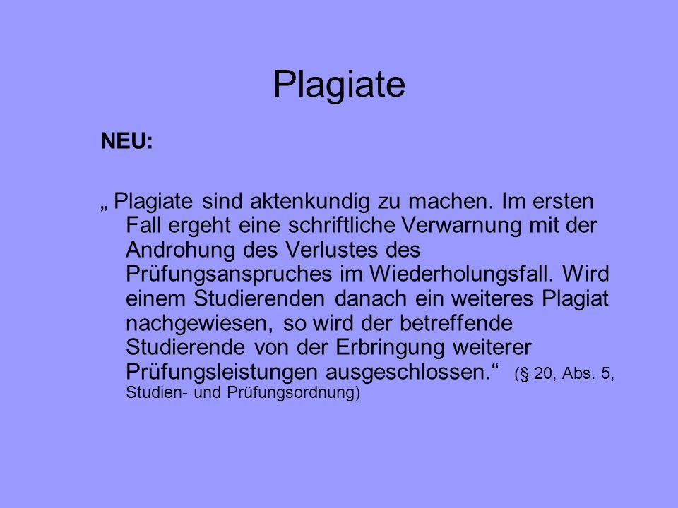 Plagiate NEU: Plagiate sind aktenkundig zu machen. Im ersten Fall ergeht eine schriftliche Verwarnung mit der Androhung des Verlustes des Prüfungsansp