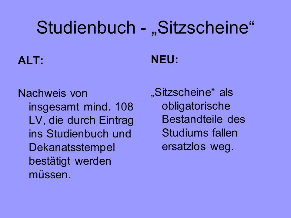 Studienbuch - Sitzscheine ALT: Nachweis von insgesamt mind. 108 LV, die durch Eintrag ins Studienbuch und Dekanatsstempel bestätigt werden müssen. NEU