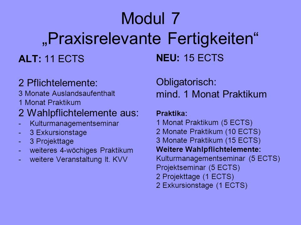 Modul 7 Praxisrelevante Fertigkeiten ALT: 11 ECTS 2 Pflichtelemente: 3 Monate Auslandsaufenthalt 1 Monat Praktikum 2 Wahlpflichtelemente aus: -Kulturm