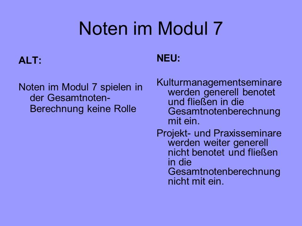 Noten im Modul 7 ALT: Noten im Modul 7 spielen in der Gesamtnoten- Berechnung keine Rolle NEU: Kulturmanagementseminare werden generell benotet und fl