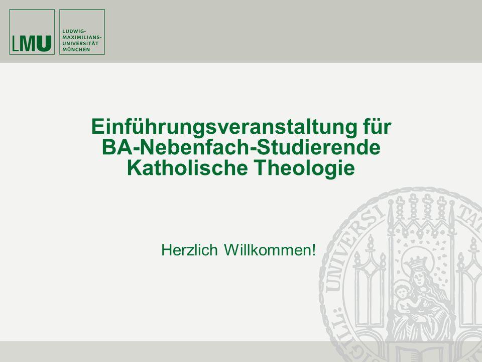 Einführungsveranstaltung für BA-Nebenfach-Studierende Katholische Theologie Herzlich Willkommen!