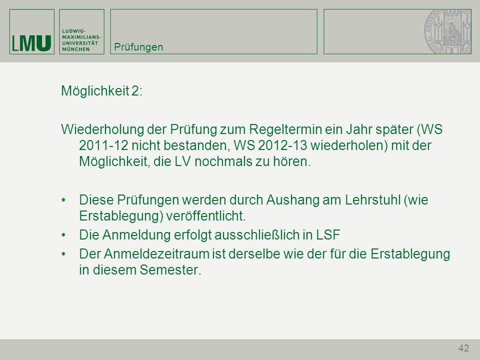 Prüfungen Möglichkeit 2: Wiederholung der Prüfung zum Regeltermin ein Jahr später (WS 2011-12 nicht bestanden, WS 2012-13 wiederholen) mit der Möglichkeit, die LV nochmals zu hören.
